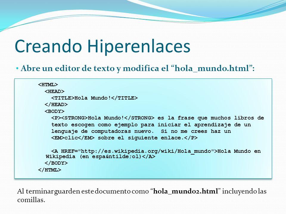 Creando Hiperenlaces Abre un editor de texto y modifica el hola_mundo.html :