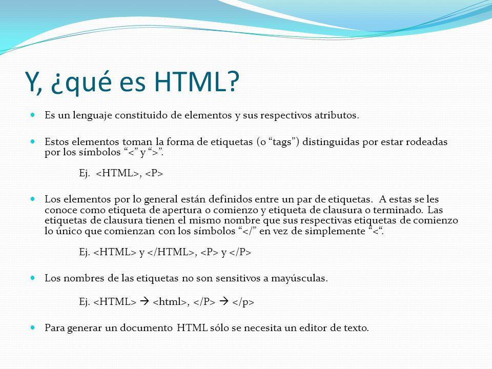 Y, ¿qué es HTML Es un lenguaje constituido de elementos y sus respectivos atributos.