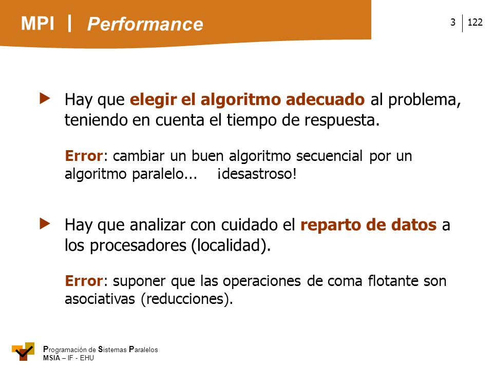 Performance  Hay que elegir el algoritmo adecuado al problema, teniendo en cuenta el tiempo de respuesta.