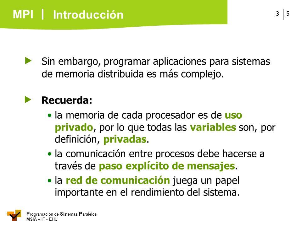 Introducción Sin embargo, programar aplicaciones para sistemas de memoria distribuida es más complejo.