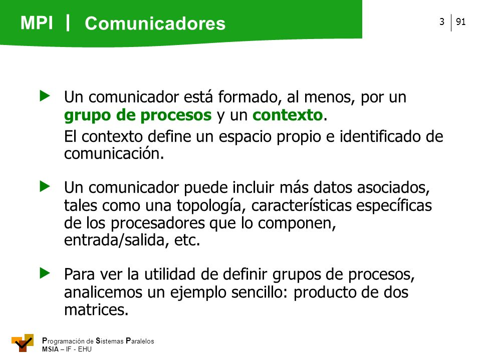 Comunicadores  Un comunicador está formado, al menos, por un grupo de procesos y un contexto.