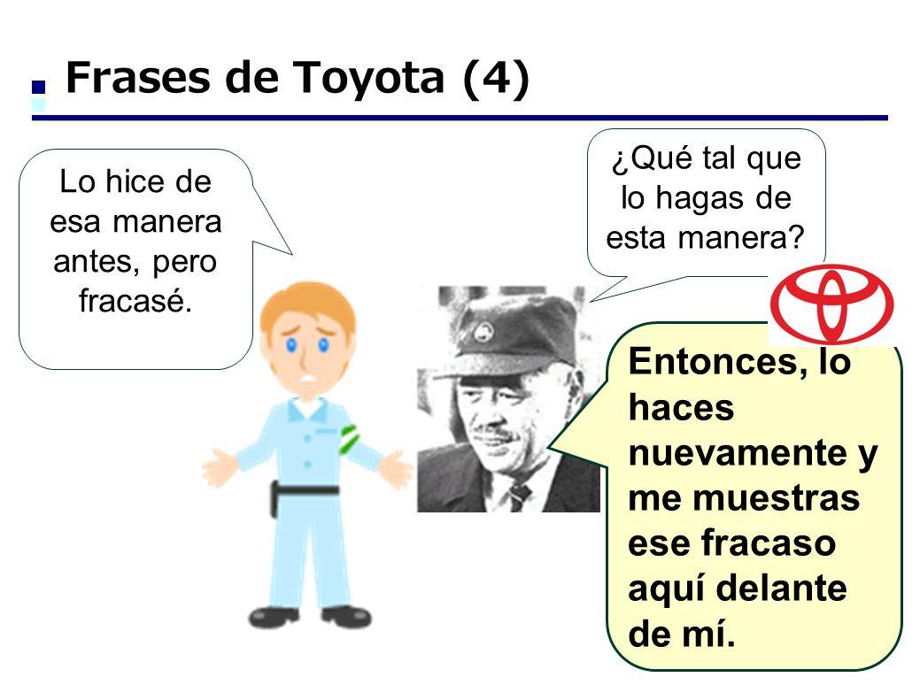 Frases de Toyota (4) ¿Qué tal que lo hagas de esta manera Lo hice de esa manera antes, pero fracasé.