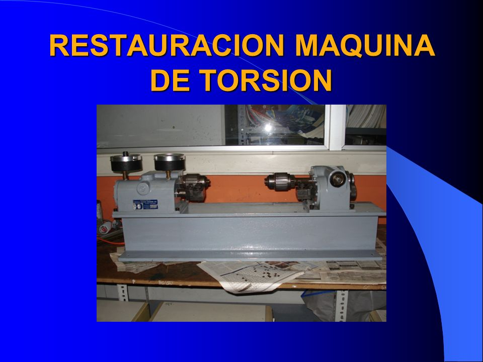 RESTAURACION MAQUINA DE TORSION