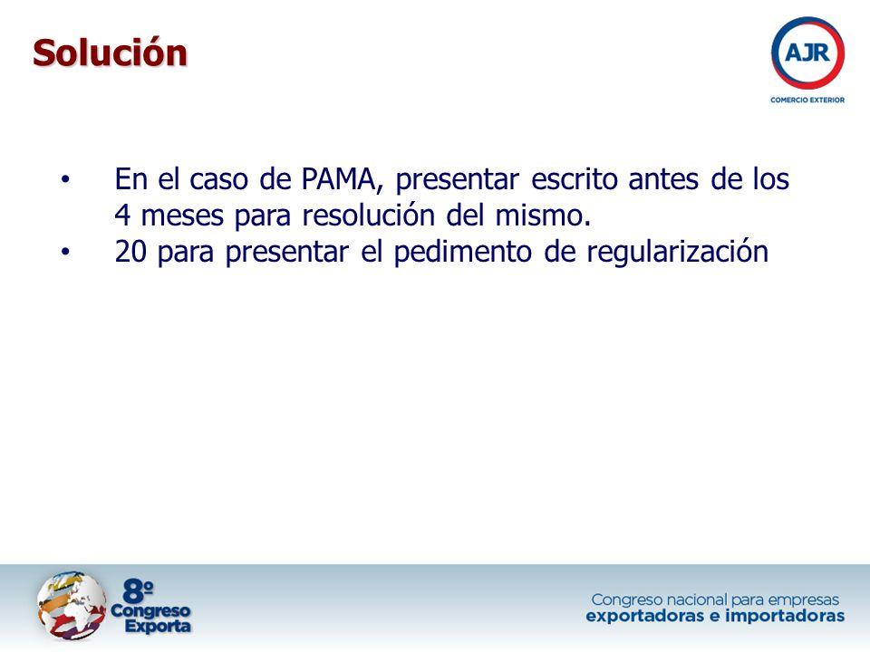 Solución En el caso de PAMA, presentar escrito antes de los 4 meses para resolución del mismo.
