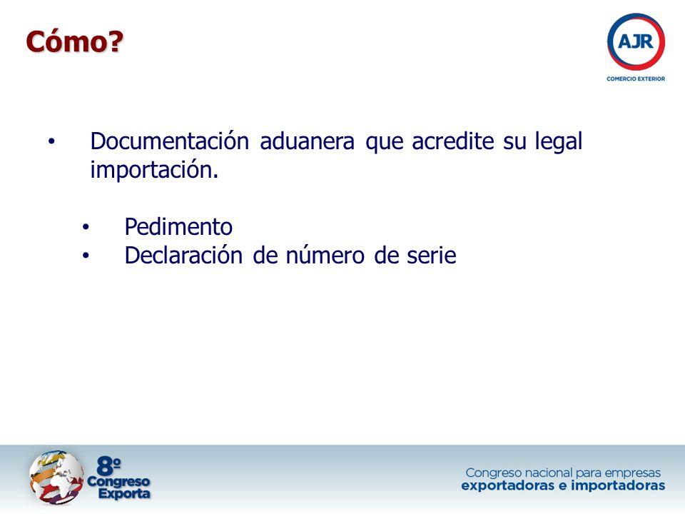 Cómo Documentación aduanera que acredite su legal importación.