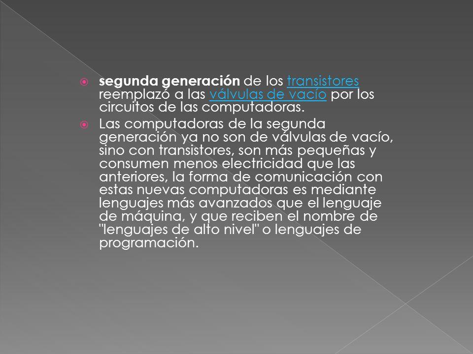 segunda generación de los transistores reemplazó a las válvulas de vacío por los circuitos de las computadoras.