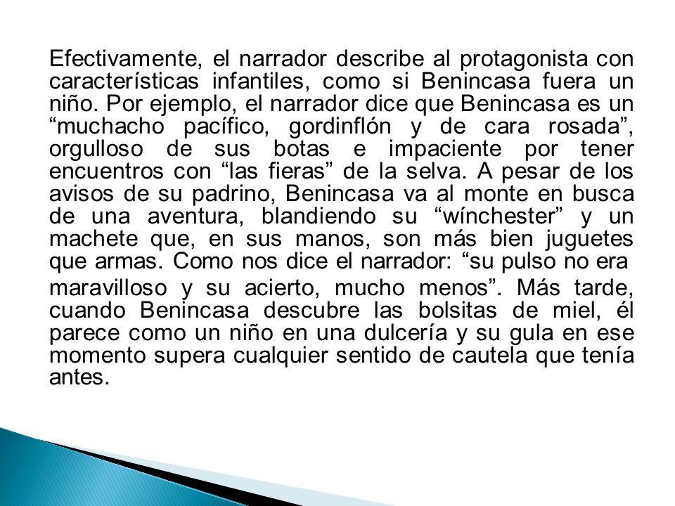 Efectivamente, el narrador describe al protagonista con características infantiles, como si Benincasa fuera un niño.