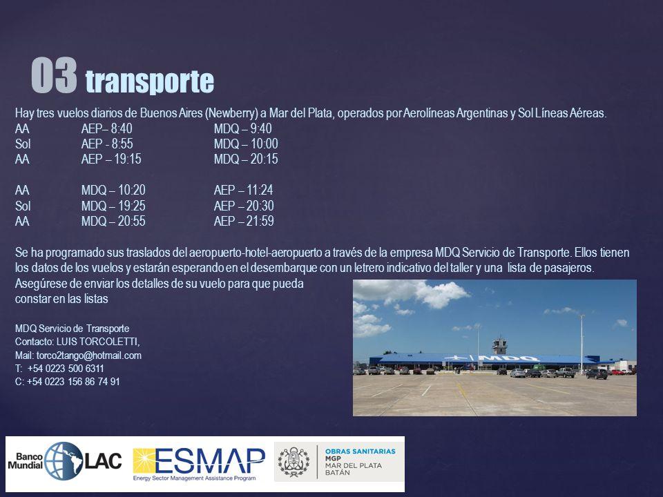 03 transporte Hay tres vuelos diarios de Buenos Aires (Newberry) a Mar del Plata, operados por Aerolíneas Argentinas y Sol Líneas Aéreas.