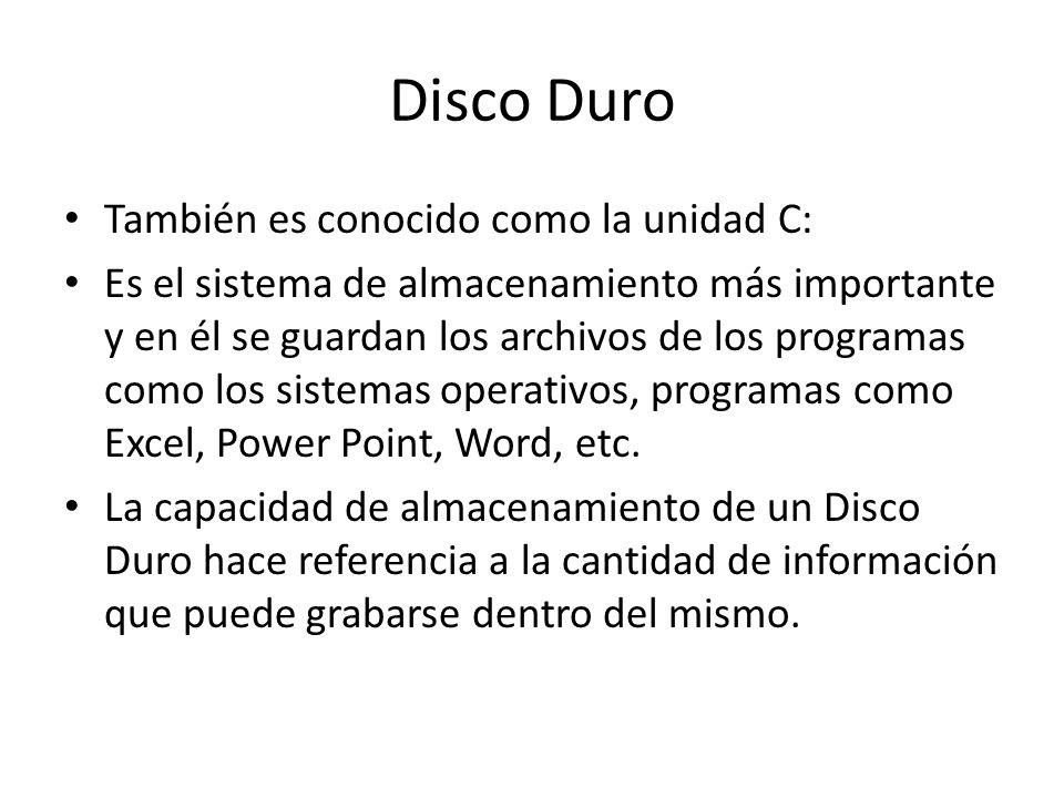 Disco Duro También es conocido como la unidad C: