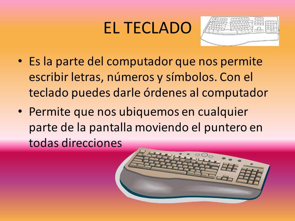 EL TECLADO Es la parte del computador que nos permite escribir letras, números y símbolos. Con el teclado puedes darle órdenes al computador.