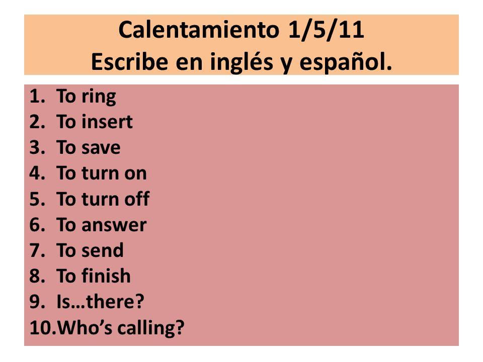 Calentamiento 1/5/11 Escribe en inglés y español.