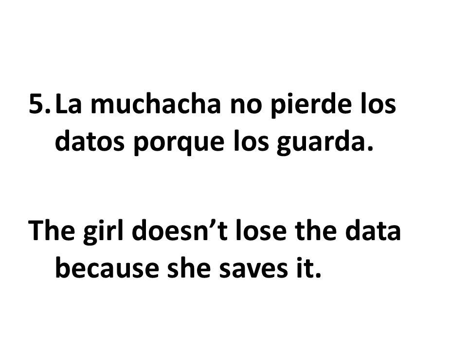 La muchacha no pierde los datos porque los guarda.