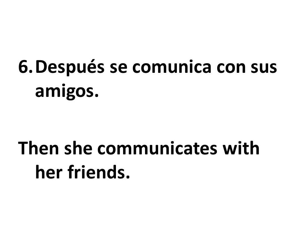 Después se comunica con sus amigos.
