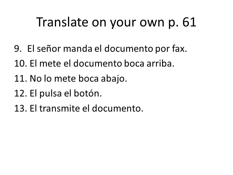 Translate on your own p. 61 El señor manda el documento por fax.