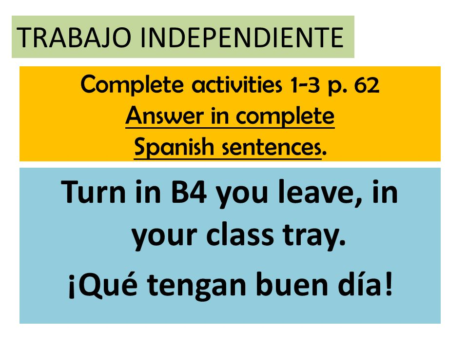 Complete activities 1-3 p. 62 Answer in complete Spanish sentences.