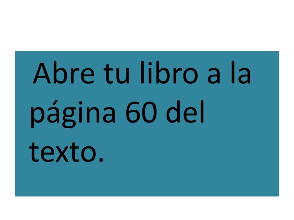 Abre tu libro a la página 60 del texto.