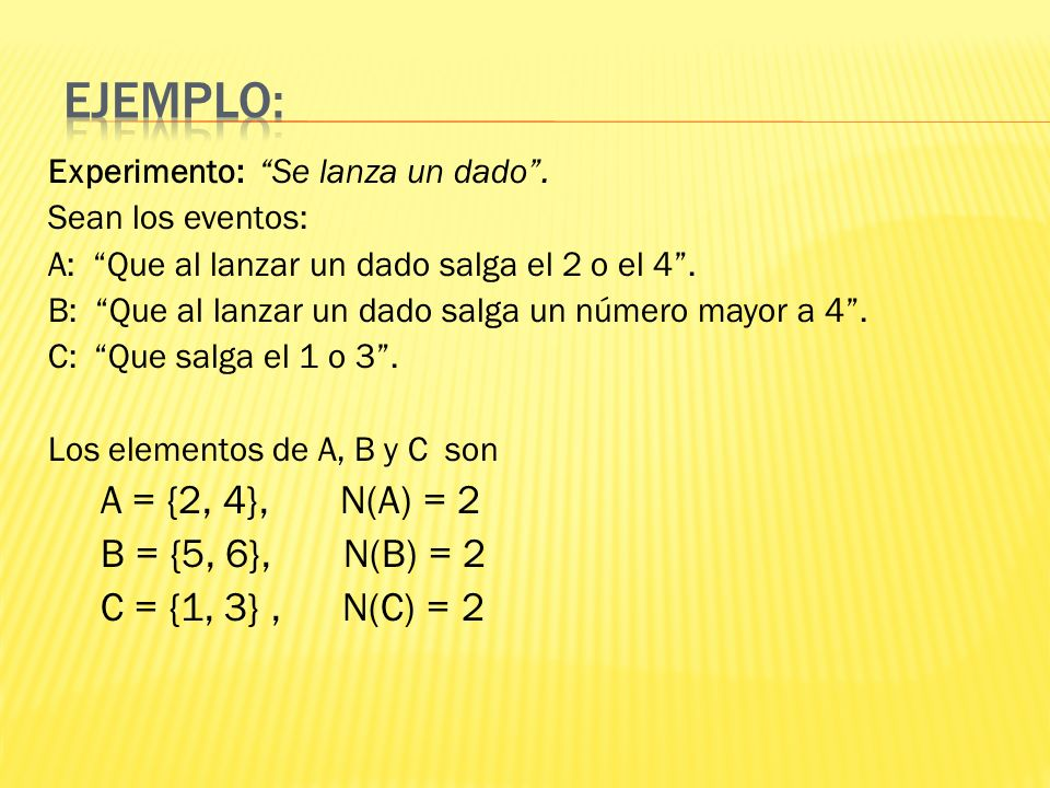 Ejemplo: A = {2, 4}, N(A) = 2 B = {5, 6}, N(B) = 2