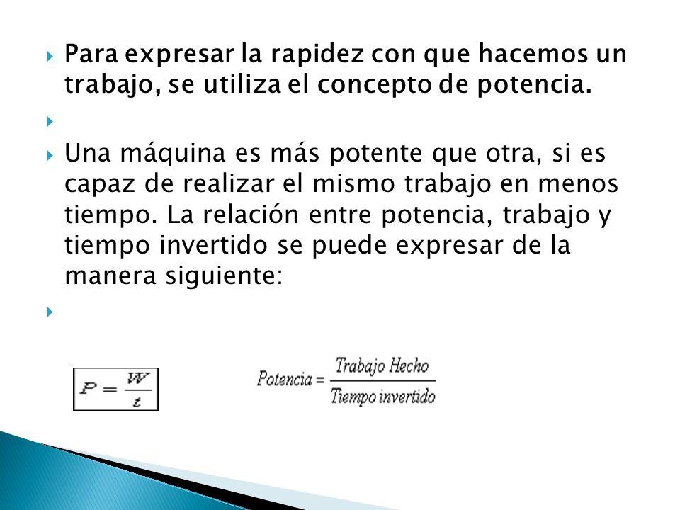 Para expresar la rapidez con que hacemos un trabajo, se utiliza el concepto de potencia.