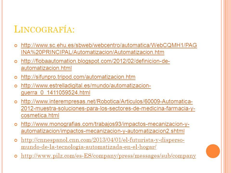 Lincografía: http://www.sc.ehu.es/sbweb/webcentro/automatica/WebCQMH1/PAG INA%20PRINCIPAL/Automatizacion/Automatizacion.htm.