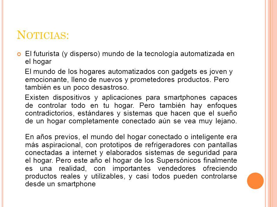 Noticias: El futurista (y disperso) mundo de la tecnología automatizada en el hogar.