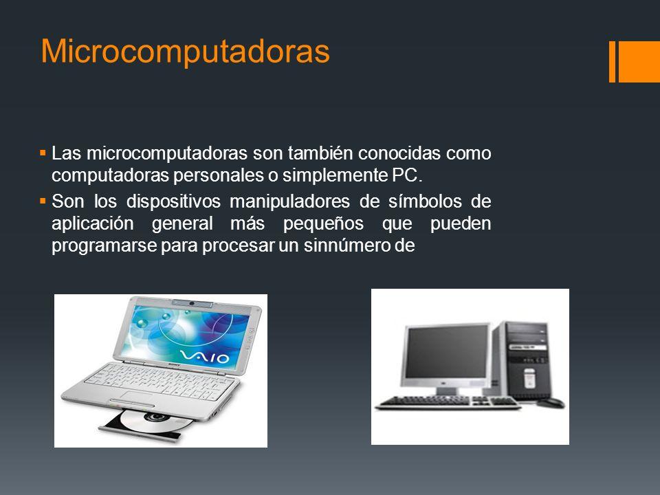 Microcomputadoras Las microcomputadoras son también conocidas como computadoras personales o simplemente PC.