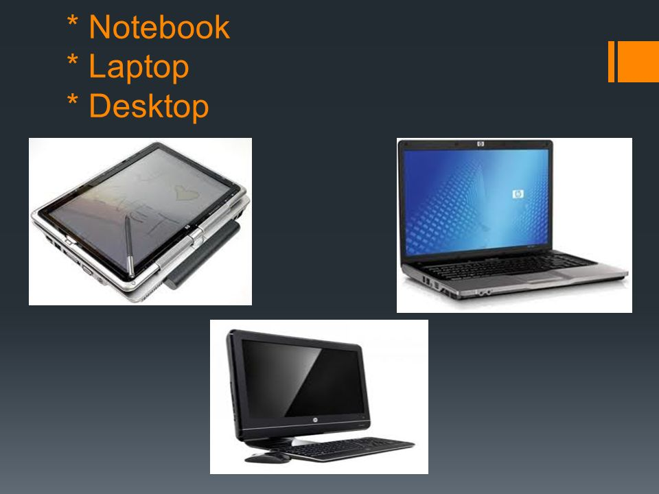 * Notebook * Laptop * Desktop