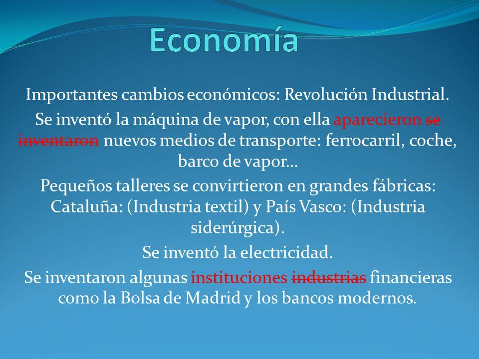 Economía Importantes cambios económicos: Revolución Industrial.