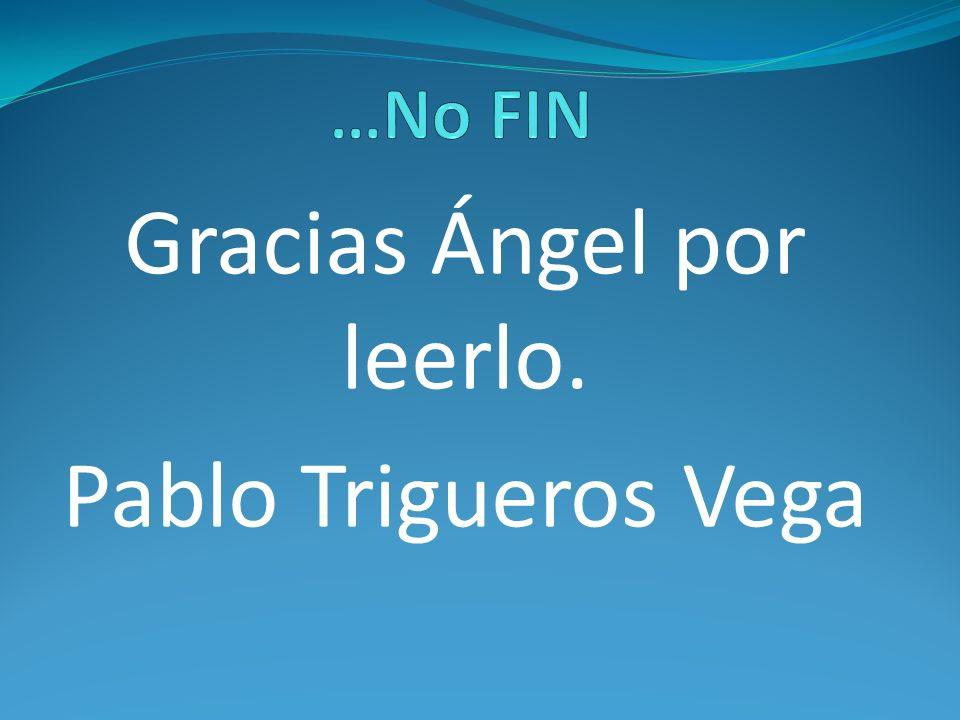 Gracias Ángel por leerlo. Pablo Trigueros Vega