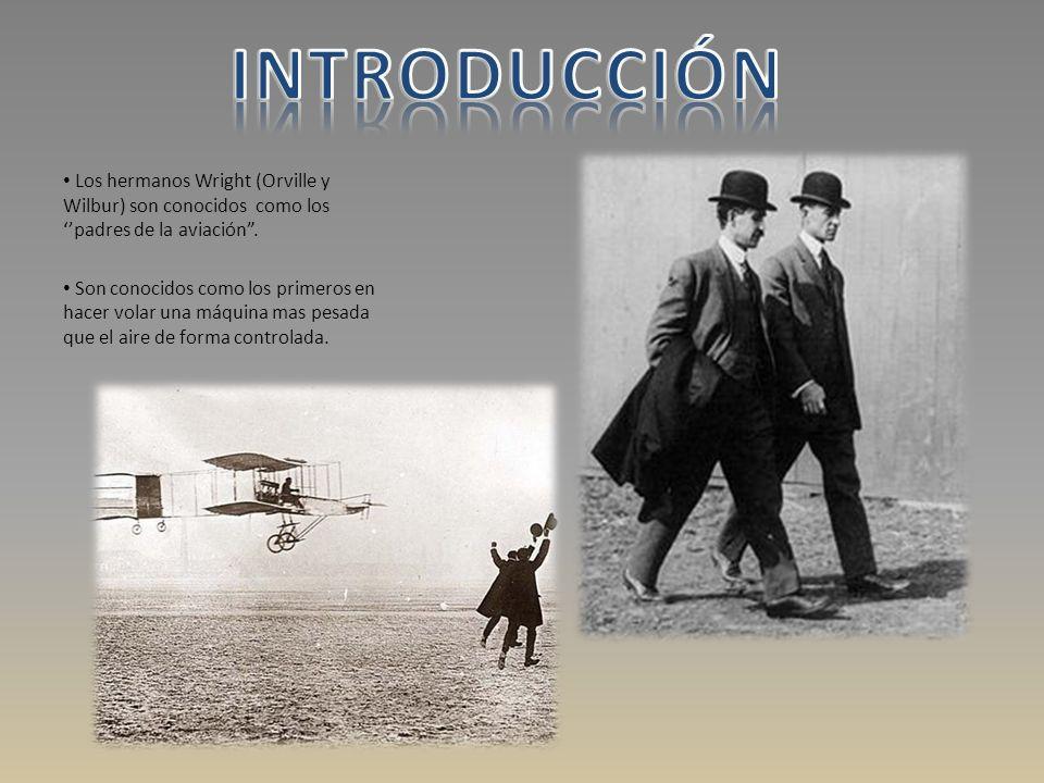 INTRODUCCIÓN Los hermanos Wright (Orville y Wilbur) son conocidos como los ''padres de la aviación .