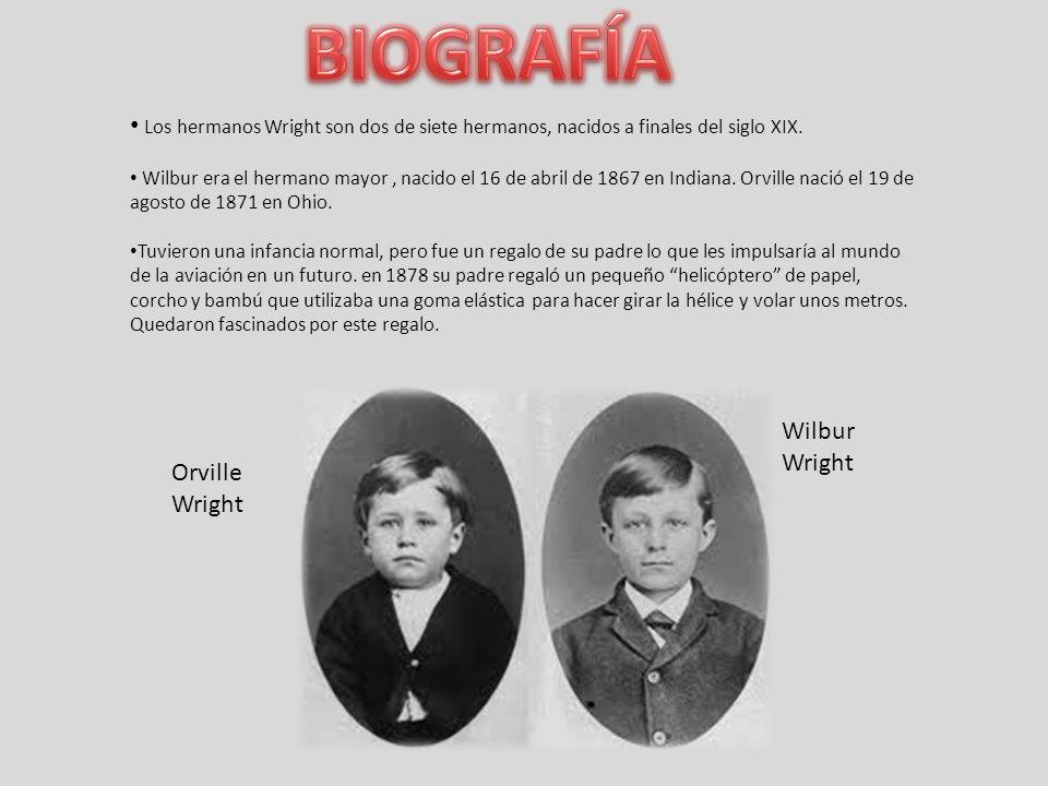 BIOGRAFÍA Los hermanos Wright son dos de siete hermanos, nacidos a finales del siglo XIX.