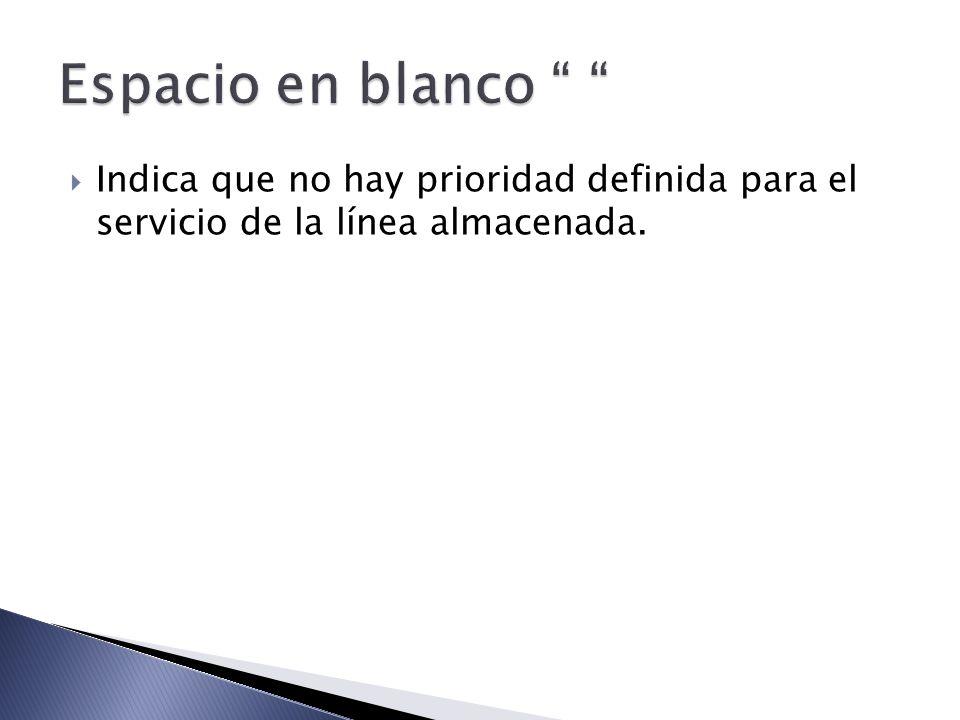 Espacio en blanco Indica que no hay prioridad definida para el servicio de la línea almacenada.