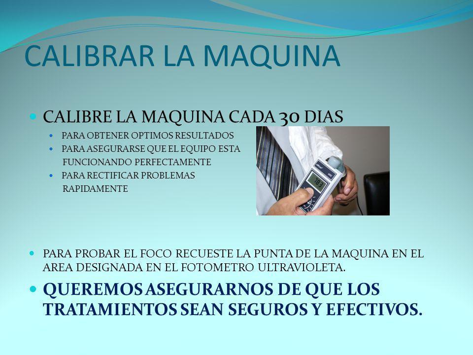 CALIBRAR LA MAQUINA CALIBRE LA MAQUINA CADA 30 DIAS