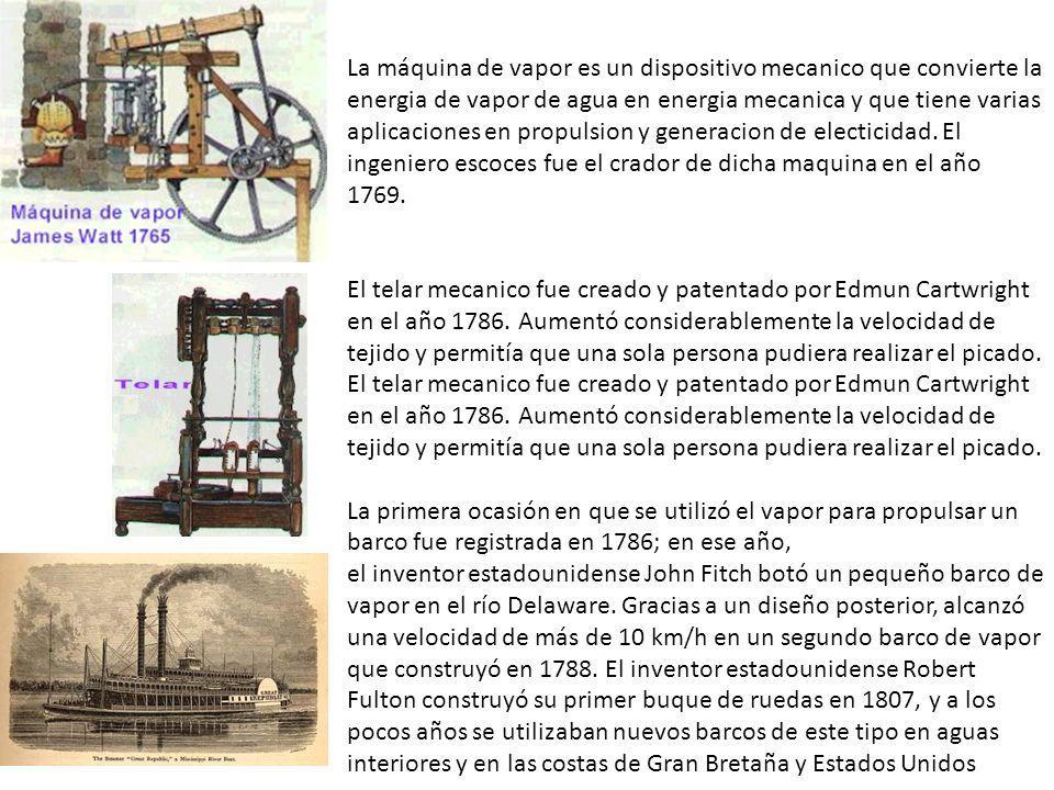 La máquina de vapor es un dispositivo mecanico que convierte la energia de vapor de agua en energia mecanica y que tiene varias aplicaciones en propulsion y generacion de electicidad. El ingeniero escoces fue el crador de dicha maquina en el año 1769.