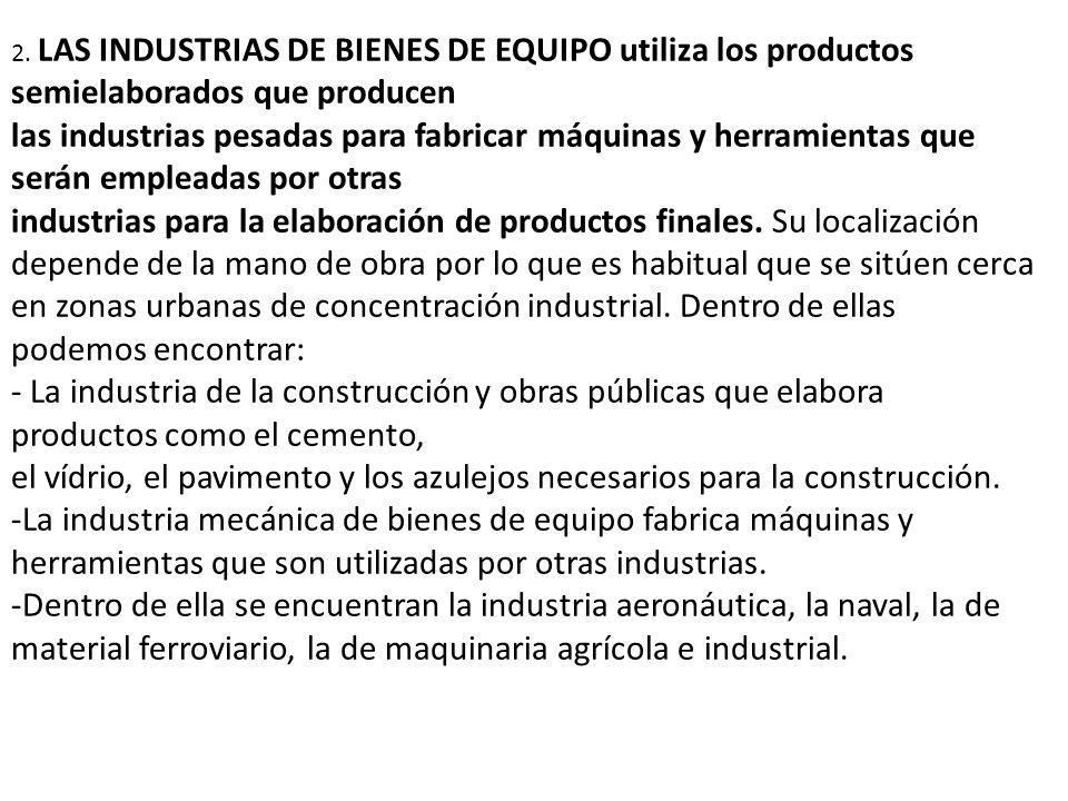 2. LAS INDUSTRIAS DE BIENES DE EQUIPO utiliza los productos semielaborados que producen