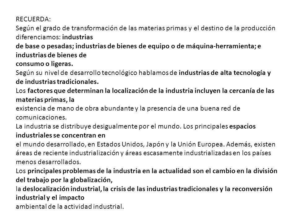RECUERDA: Según el grado de transformación de las materias primas y el destino de la producción diferenciamos: industrias.