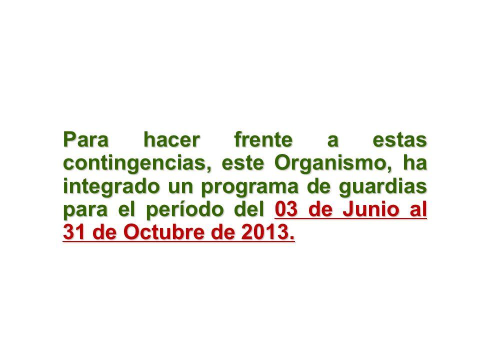Para hacer frente a estas contingencias, este Organismo, ha integrado un programa de guardias para el período del 03 de Junio al 31 de Octubre de 2013.