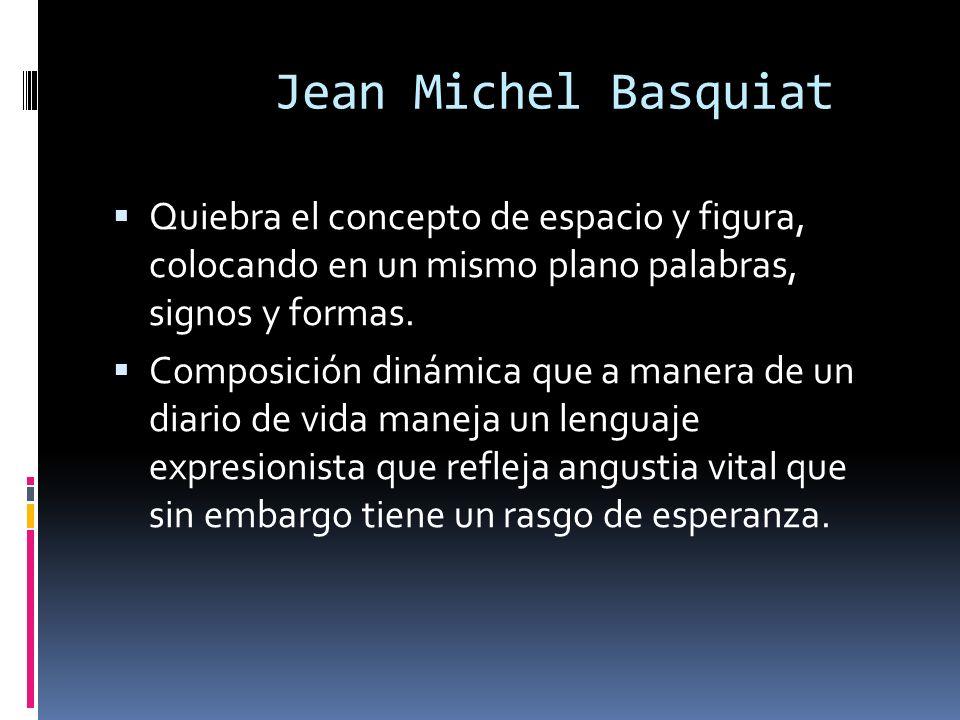 Jean Michel Basquiat Quiebra el concepto de espacio y figura, colocando en un mismo plano palabras, signos y formas.