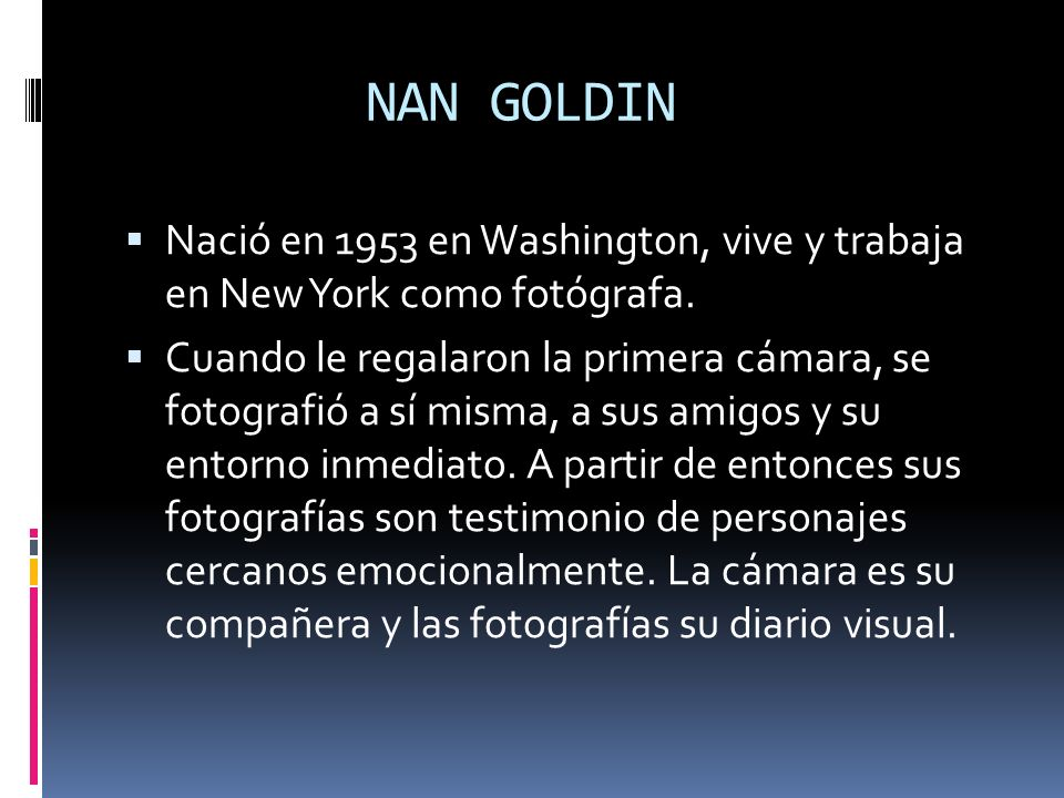 NAN GOLDIN Nació en 1953 en Washington, vive y trabaja en New York como fotógrafa.