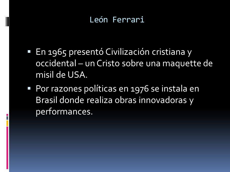 León Ferrari En 1965 presentó Civilización cristiana y occidental – un Cristo sobre una maquette de misil de USA.