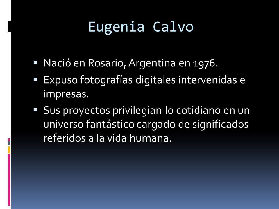 Eugenia Calvo Nació en Rosario, Argentina en 1976.