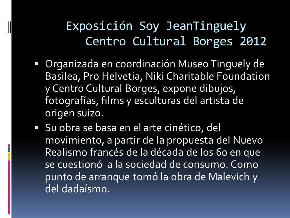 Exposición Soy JeanTinguely Centro Cultural Borges 2012