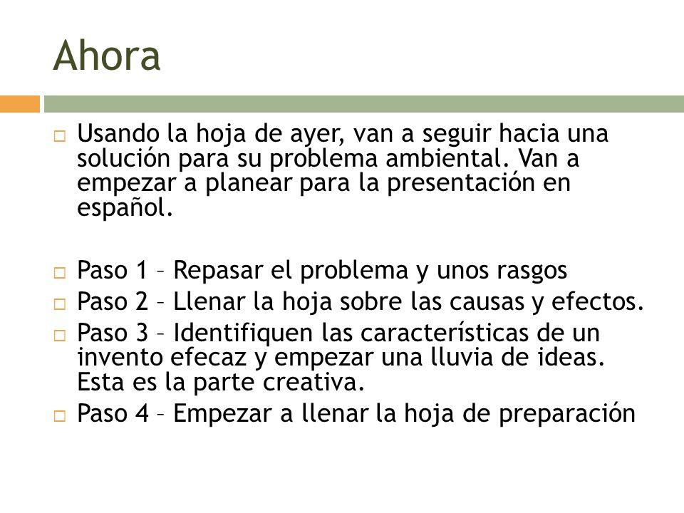 Ahora Usando la hoja de ayer, van a seguir hacia una solución para su problema ambiental. Van a empezar a planear para la presentación en español.