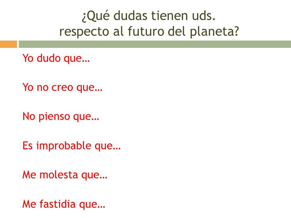 ¿Qué dudas tienen uds. respecto al futuro del planeta