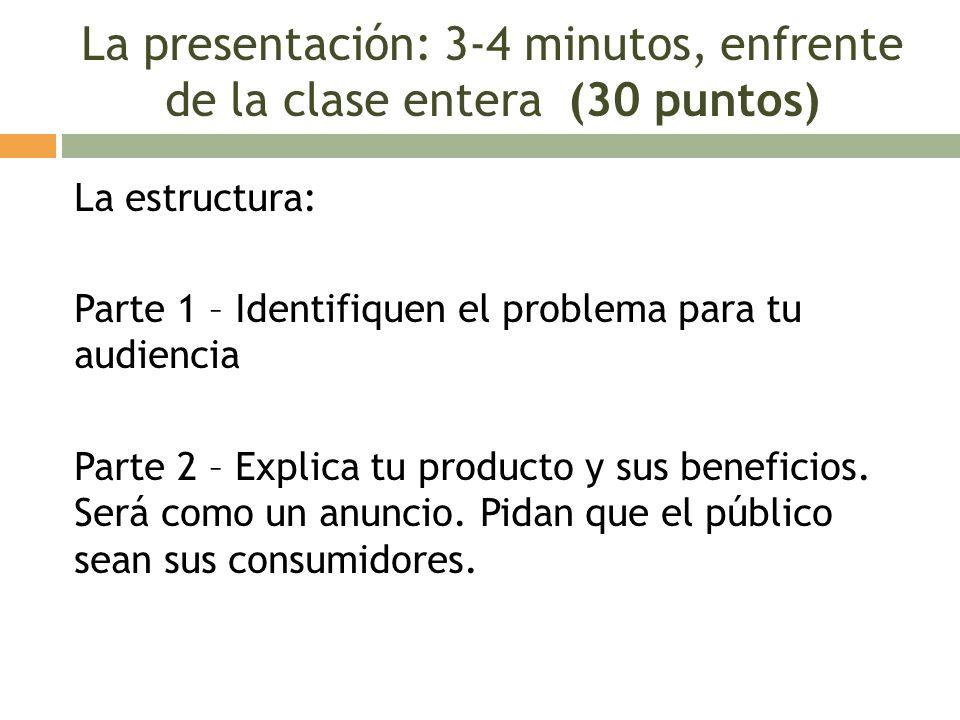 La presentación: 3-4 minutos, enfrente de la clase entera (30 puntos)