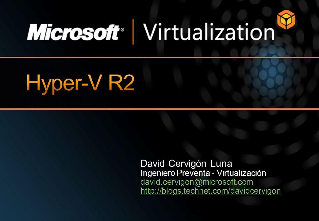 Hyper-V R2 David Cervigón Luna Ingeniero Preventa - Virtualización