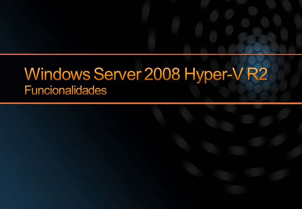 Windows Server 2008 Hyper-V R2 Funcionalidades