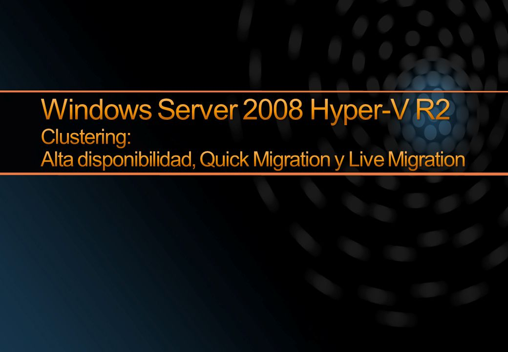 3/29/2017 4:16 PM Windows Server 2008 Hyper-V R2 Clustering: Alta disponibilidad, Quick Migration y Live Migration.