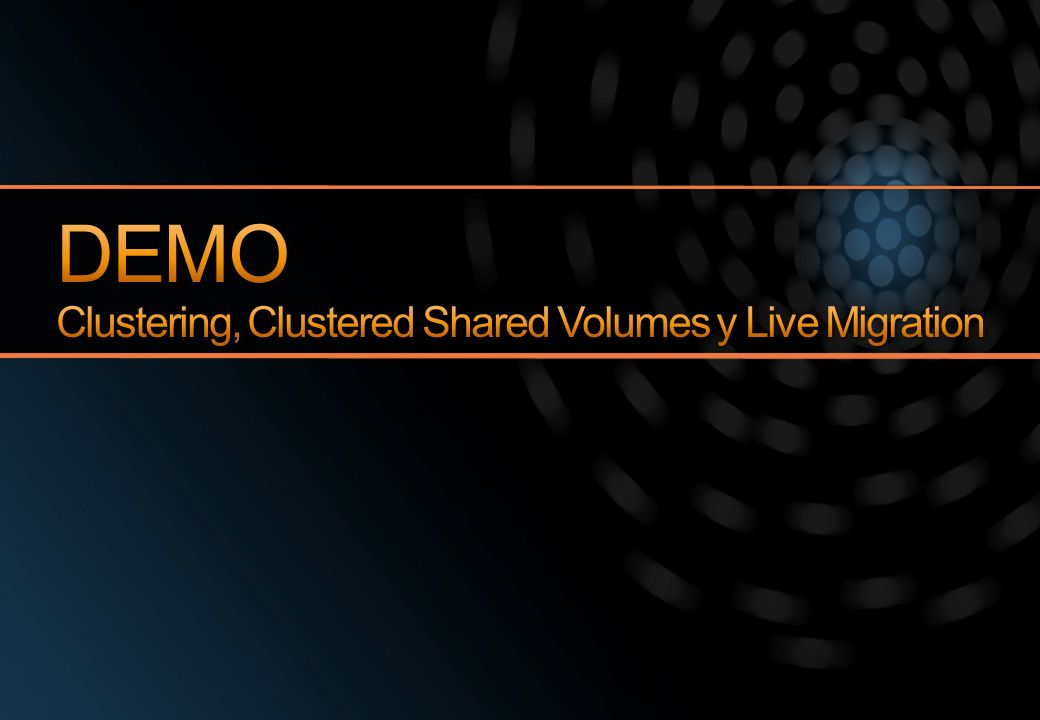 DEMO Clustering, Clustered Shared Volumes y Live Migration