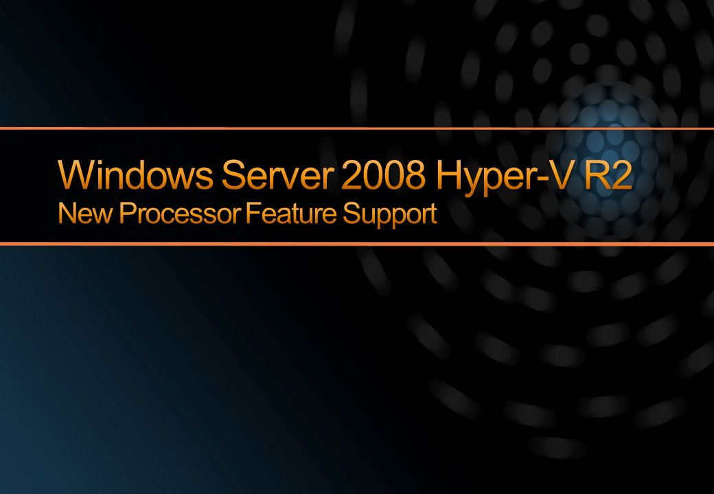 Windows Server 2008 Hyper-V R2 New Processor Feature Support