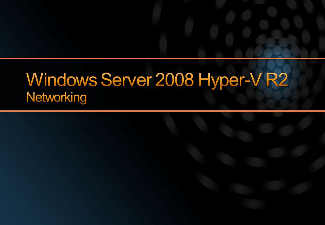 Windows Server 2008 Hyper-V R2 Networking